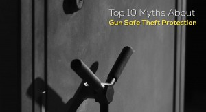 Top 10 Myths About Gun Safe Theft Protection
